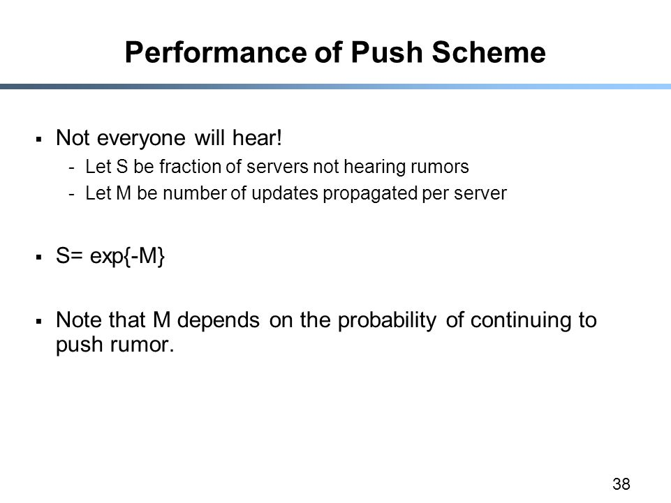 38 Performance of Push Scheme  Not everyone will hear! -Let S be fraction of servers not hearing rumors -Let M be number of updates propagated per se