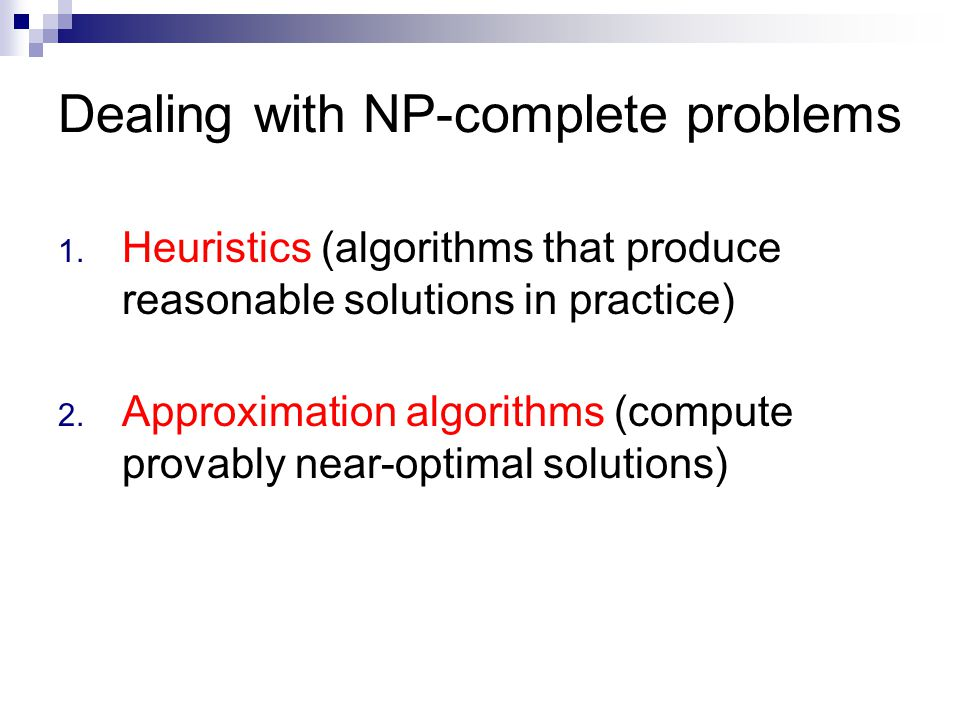 Dealing with NP-complete problems 1.