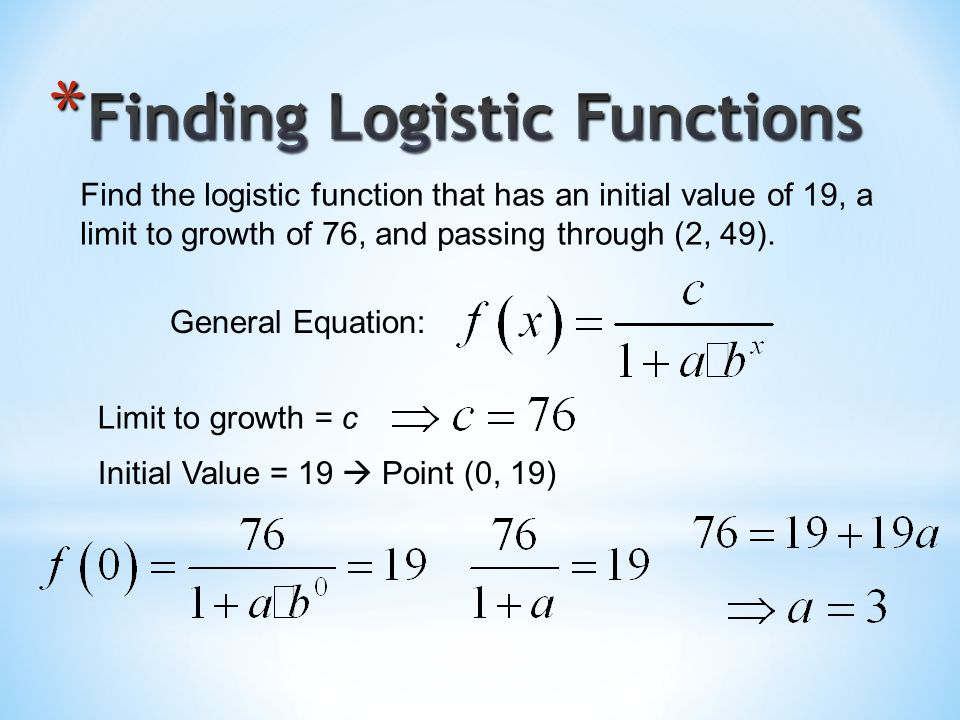 Find the logistic function that has an initial value of 19, a limit to growth of 76, and passing through (2, 49).