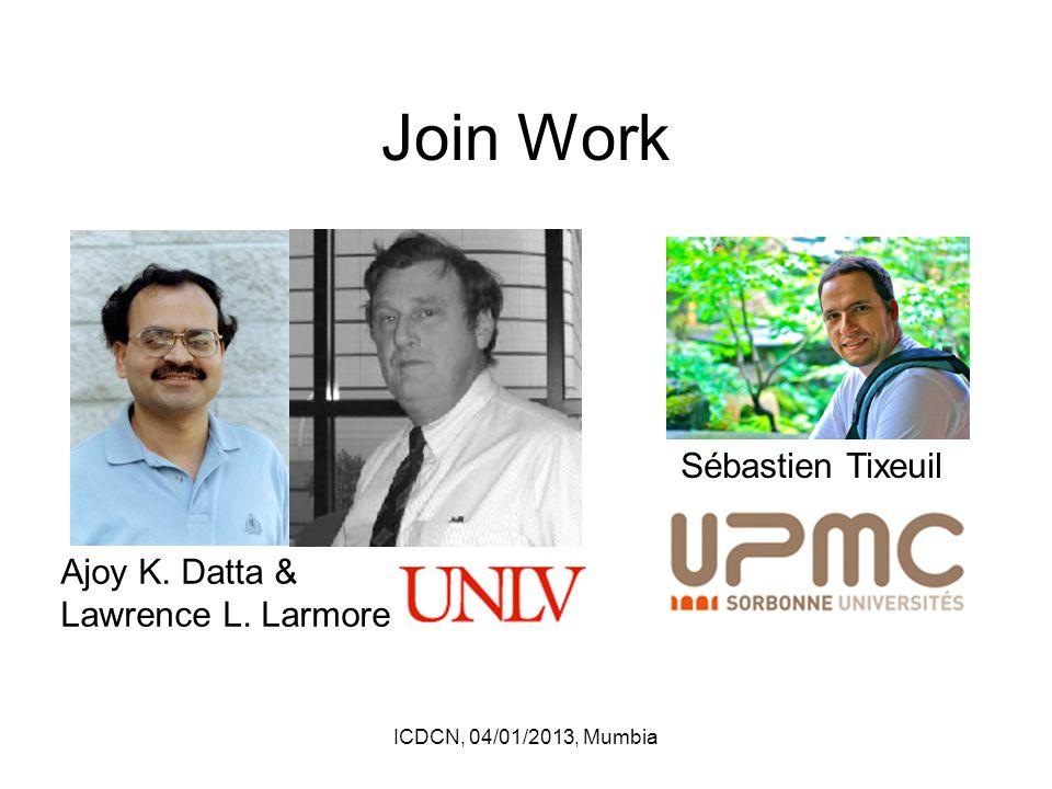 Join Work ICDCN, 04/01/2013, Mumbia Ajoy K. Datta & Lawrence L. Larmore Sébastien Tixeuil