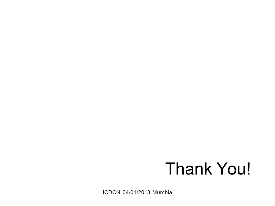 Thank You! ICDCN, 04/01/2013, Mumbia