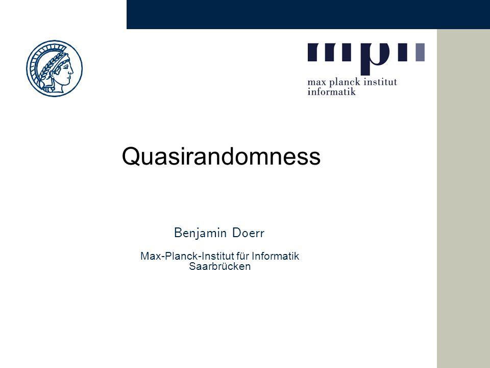 Benjamin Doerr Max-Planck-Institut für Informatik Saarbrücken Quasirandomness