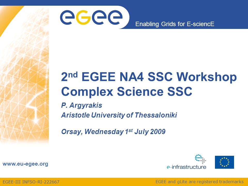 EGEE-III INFSO-RI-222667 Enabling Grids for E-sciencE www.eu-egee.org EGEE and gLite are registered trademarks 2 nd EGEE NA4 SSC Workshop Complex Science SSC P.