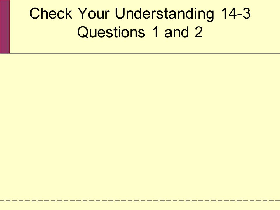 Check Your Understanding 14-3 Questions 1 and 2