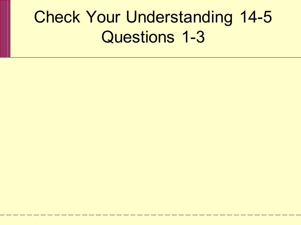 Check Your Understanding 14-5 Questions 1-3