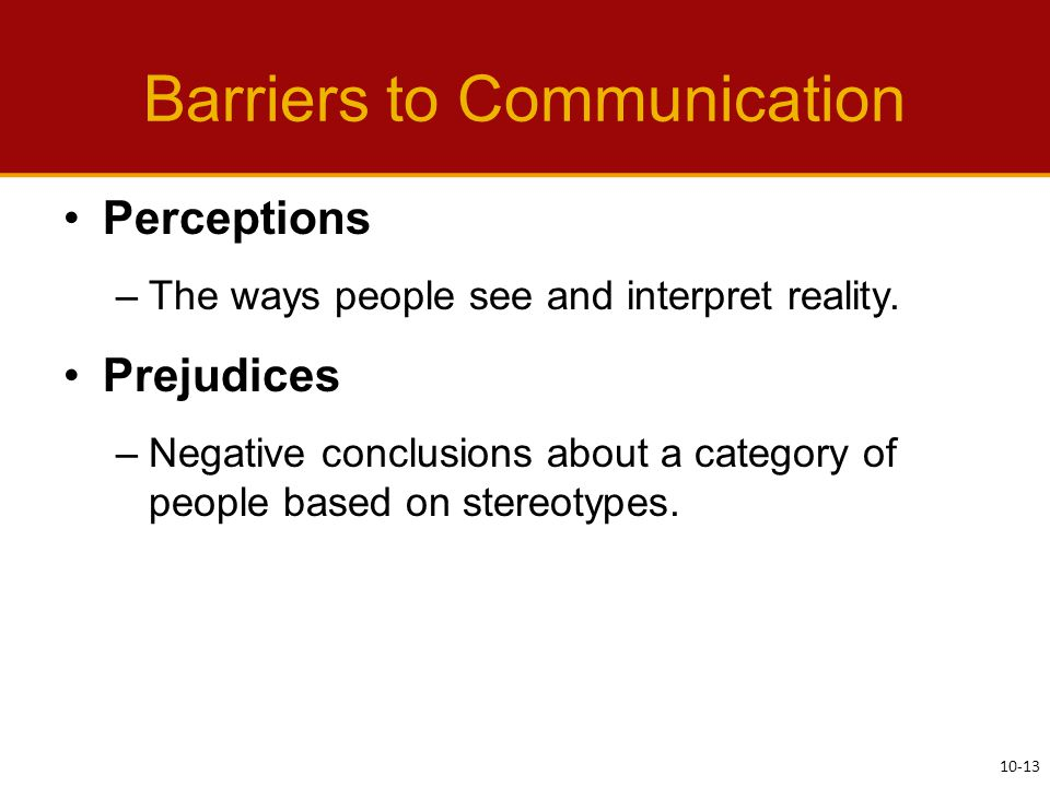 Barriers to Communication Perceptions –The ways people see and interpret reality.