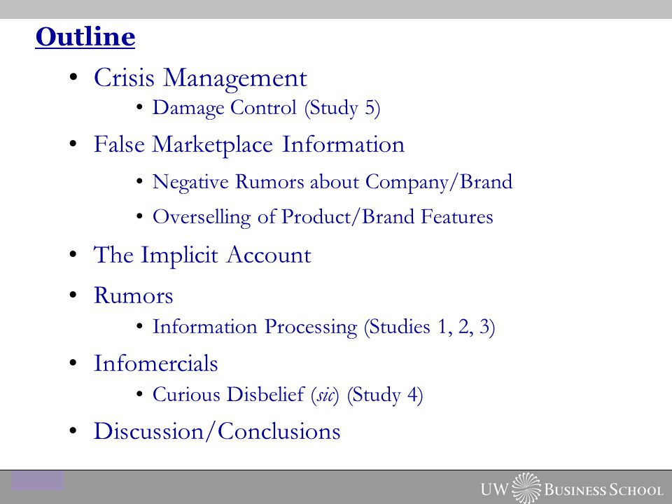 False Negative Information Rumors about Company/Brand Rumors: specific propositions or beliefs passed along from person to person without any secure standards of evidence (Allport and Postman 1947) Originate in unconscious desires that are transformed to become conscious (Rossignol 1973) […] the rumor could exist at various levels of consciousness and could lead one to get a pizza or a taco without being aware of why one did so (Koenig 1985)