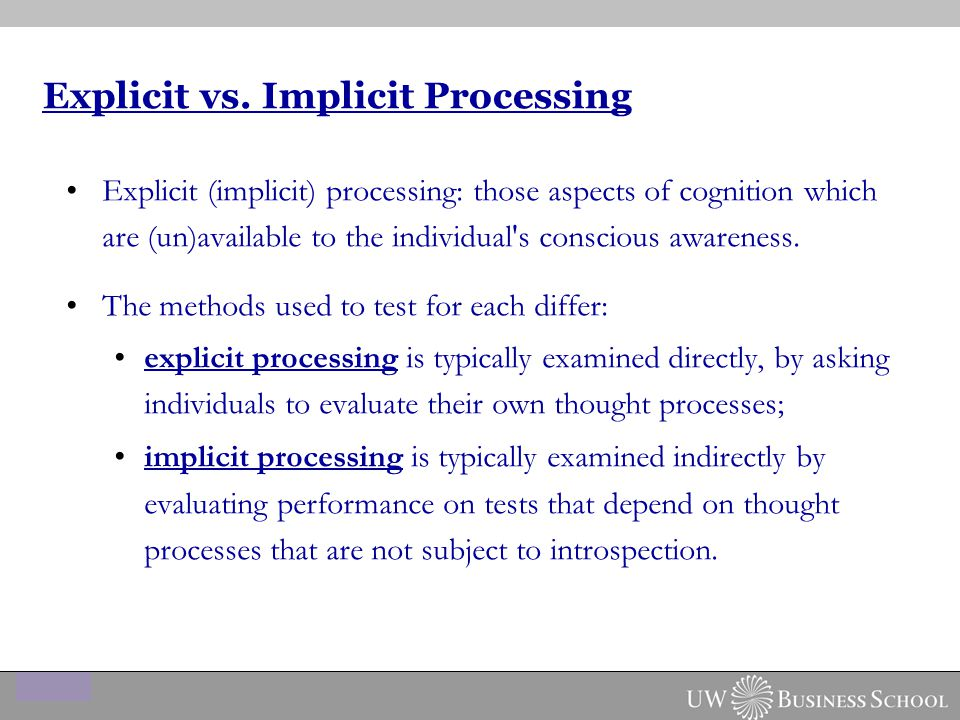 Explicit (implicit) processing: those aspects of cognition which are (un)available to the individual s conscious awareness.