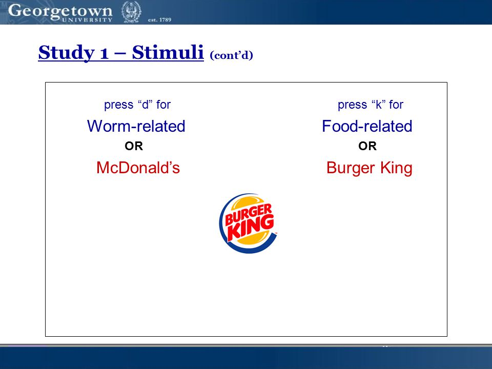 "Study 1 – Stimuli (cont'd) press ""d"" for press ""k"" for Worm-related Food-related OR OR McDonald's Burger King"