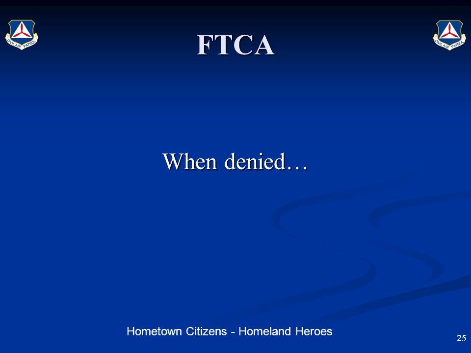 Hometown Citizens - Homeland Heroes FTCA When denied… 25