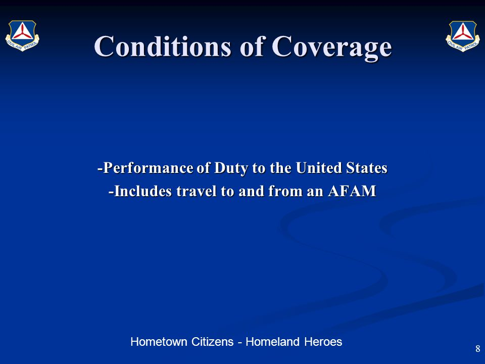 Hometown Citizens - Homeland Heroes Conditions of Coverage -Performance of Duty to the United States -Includes travel to and from an AFAM 8