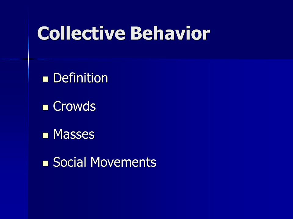 Collective Behavior Definition Definition Crowds Crowds Masses Masses Social Movements Social Movements