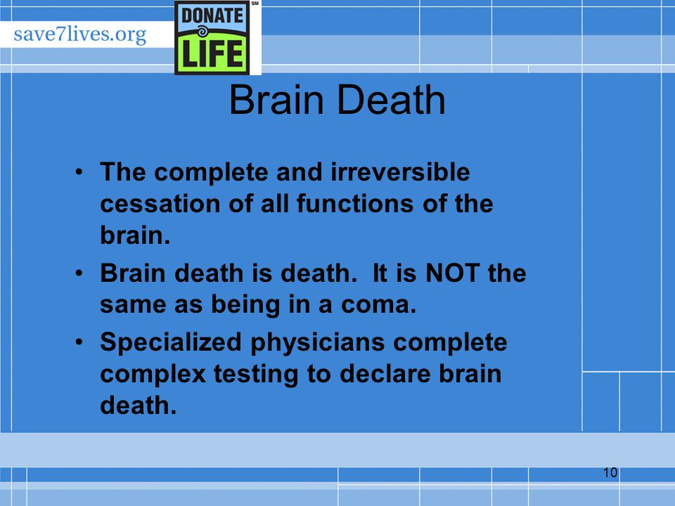 10 Brain Death The complete and irreversible cessation of all functions of the brain.