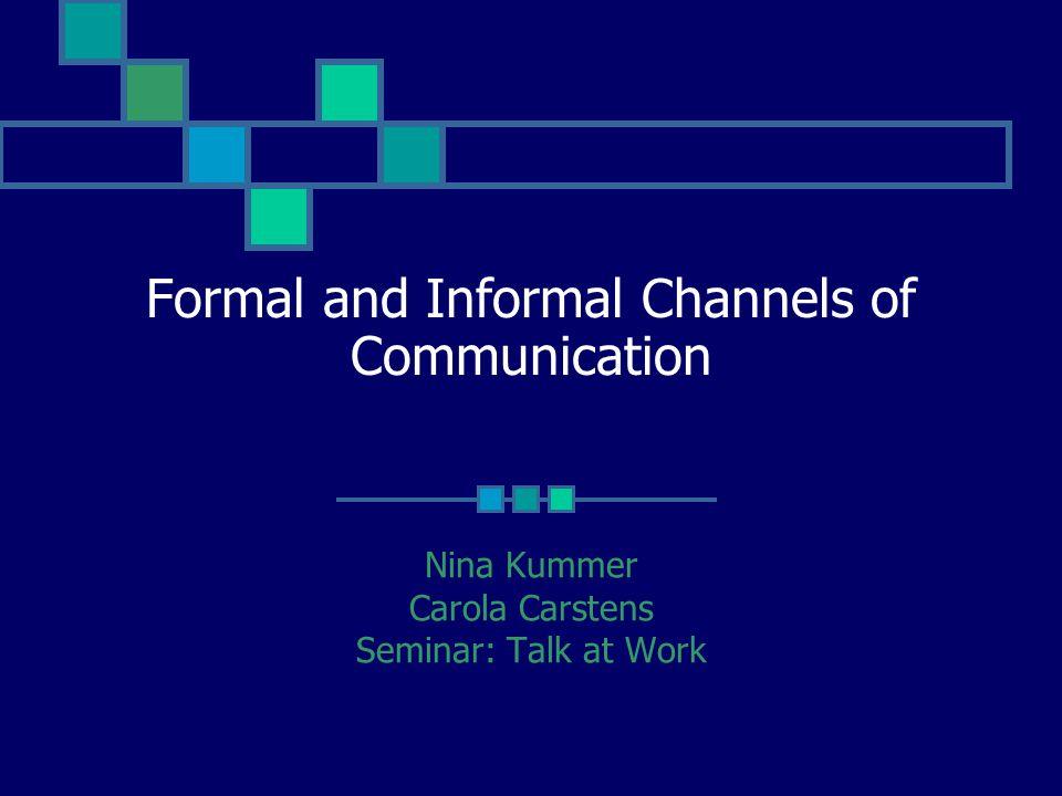 Formal and Informal Channels of Communication Nina Kummer Carola Carstens Seminar: Talk at Work