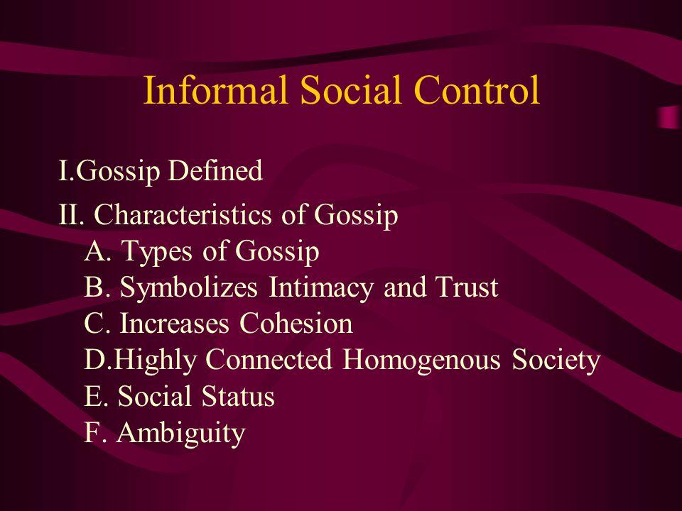 Informal Social Control I.Gossip Defined II. Characteristics of Gossip A.