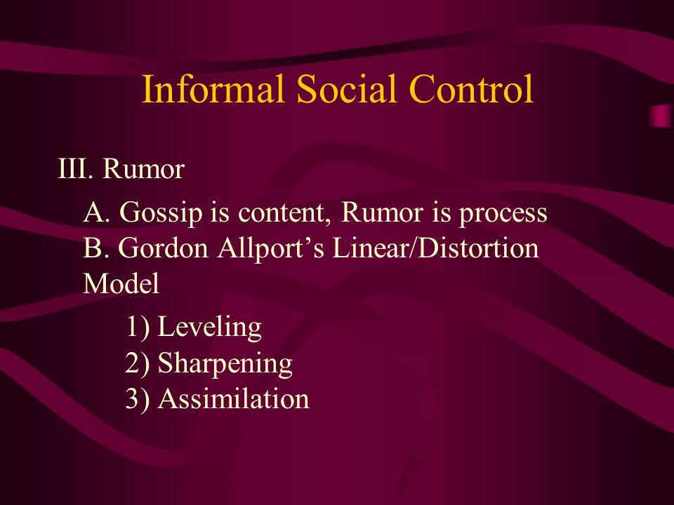 Informal Social Control III. Rumor A. Gossip is content, Rumor is process B.