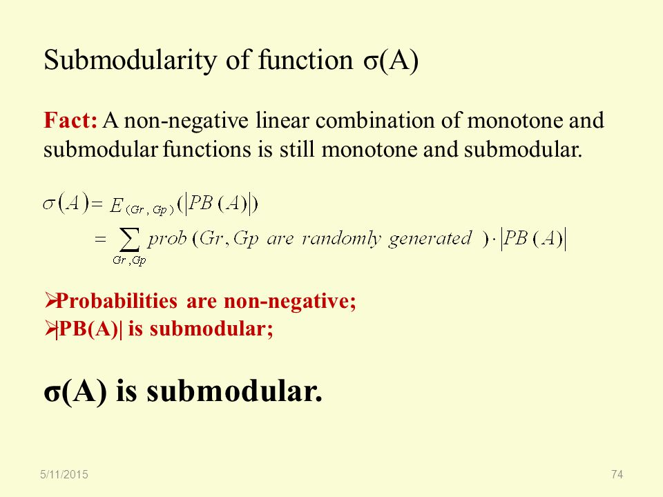 Submodularity of function σ(A) Fact: A non-negative linear combination of monotone and submodular functions is still monotone and submodular.
