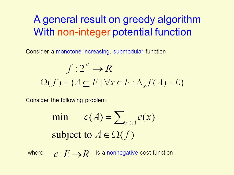 A general result on greedy algorithm With non-integer potential function Consider a monotone increasing, submodular function Consider the following problem: whereis a nonnegative cost function