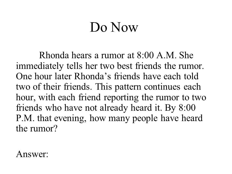 Do Now Rhonda hears a rumor at 8:00 A.M. She immediately tells her two best friends the rumor.