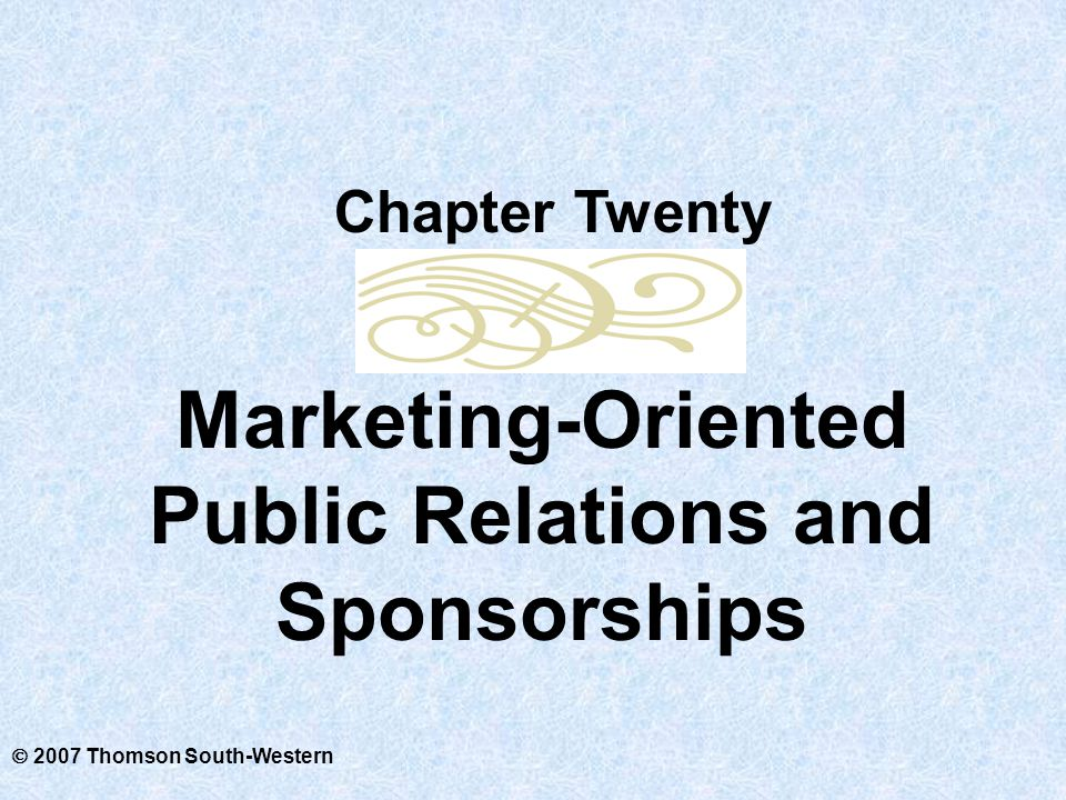  2007 Thomson South-Western Marketing-Oriented Public Relations and Sponsorships Chapter Twenty