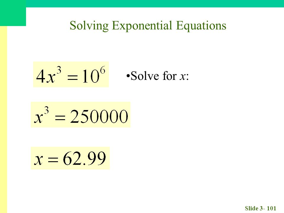 Slide 3- 101 Solve for x: Solving Exponential Equations