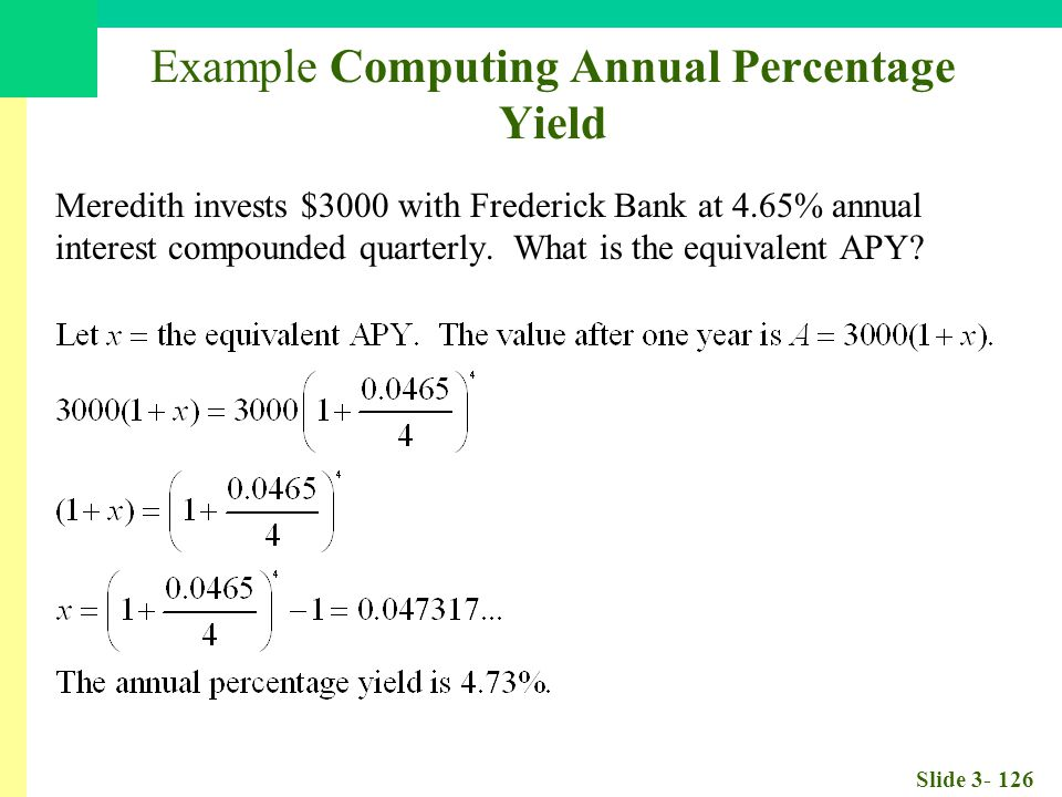 Slide 3- 126 Example Computing Annual Percentage Yield Meredith invests $3000 with Frederick Bank at 4.65% annual interest compounded quarterly.