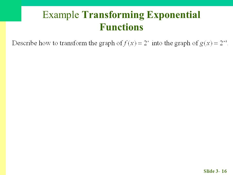 Slide 3- 16 Example Transforming Exponential Functions