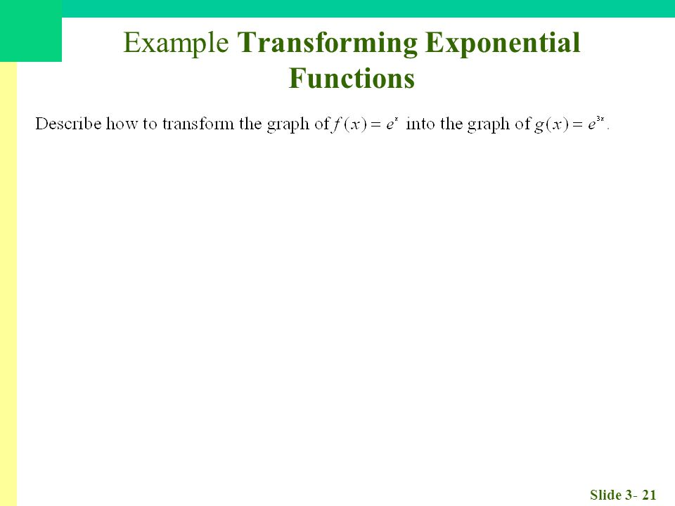 Slide 3- 21 Example Transforming Exponential Functions