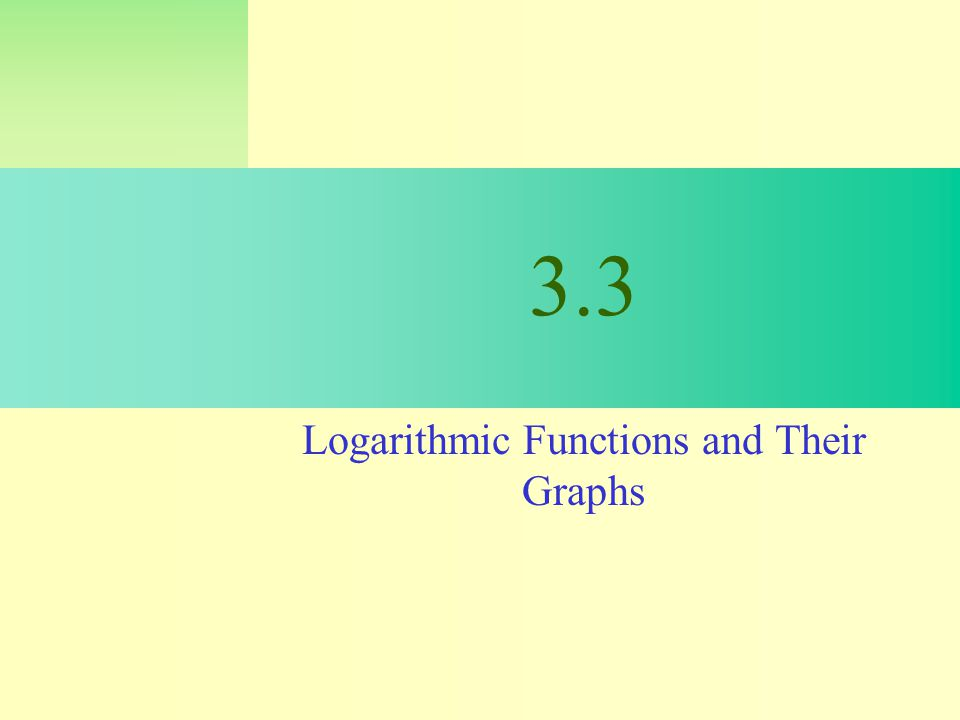 3.3 Logarithmic Functions and Their Graphs