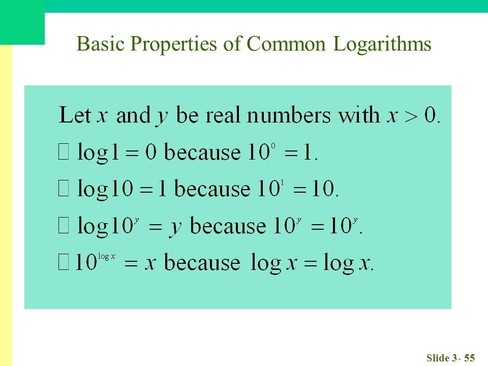 Slide 3- 55 Basic Properties of Common Logarithms