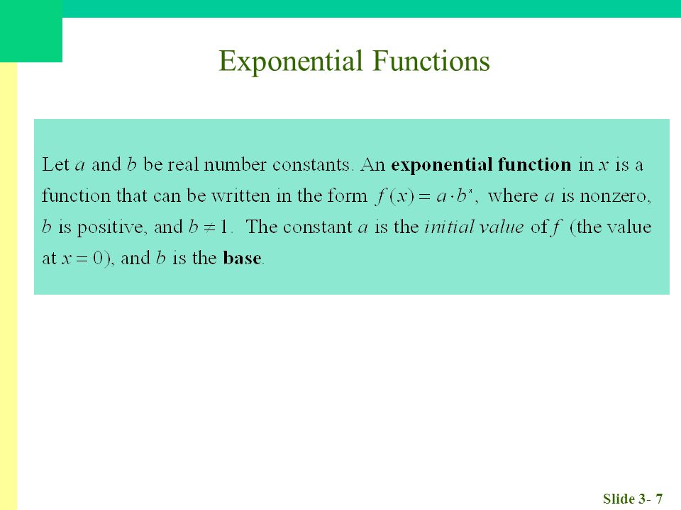 Slide 3- 8 Exponential Functions Rules For Exponents If a > 0 and b > 0, the following hold true for all real numbers x and y.