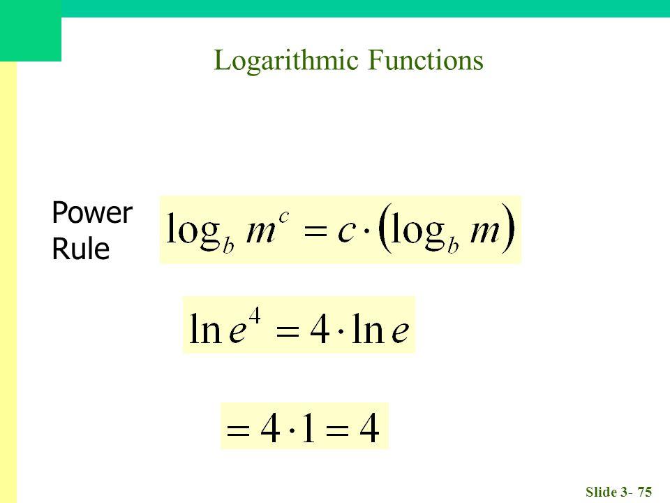 Slide 3- 75 Power Rule Logarithmic Functions