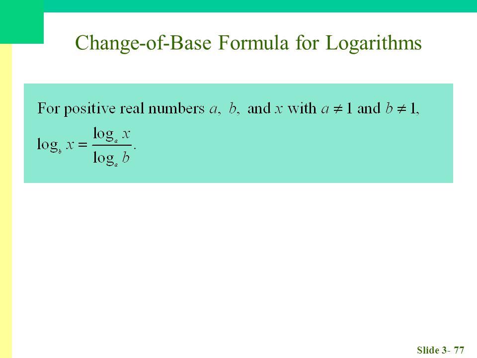 Slide 3- 77 Change-of-Base Formula for Logarithms