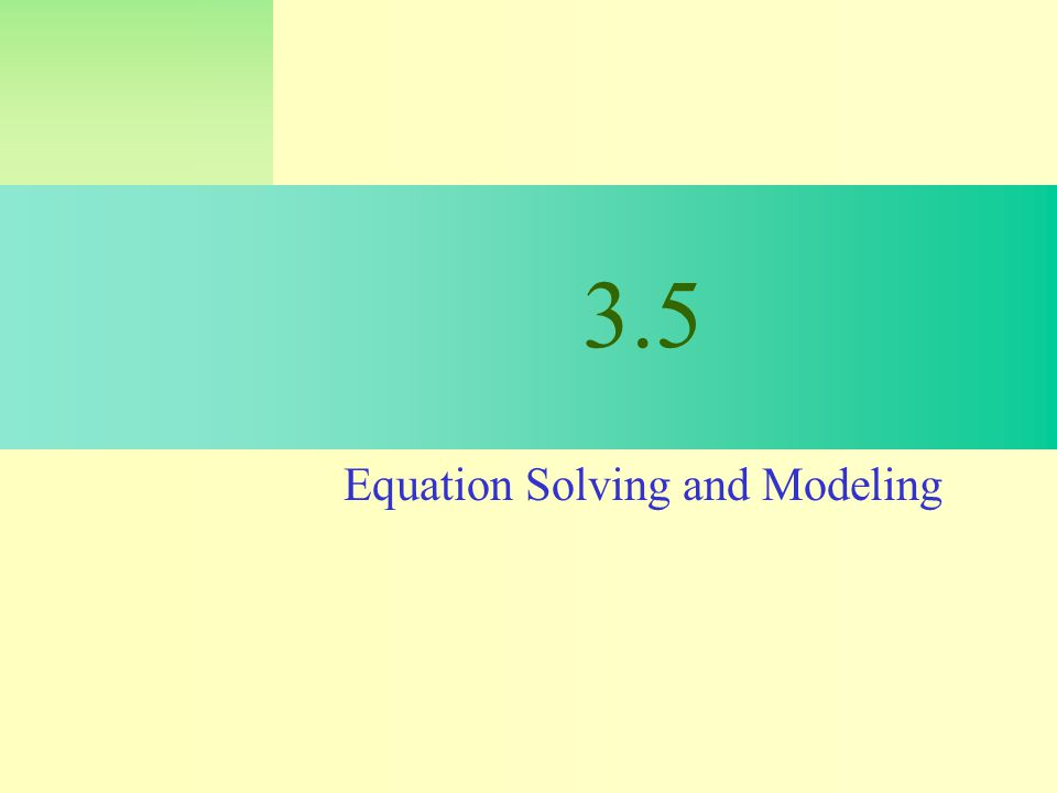 3.5 Equation Solving and Modeling