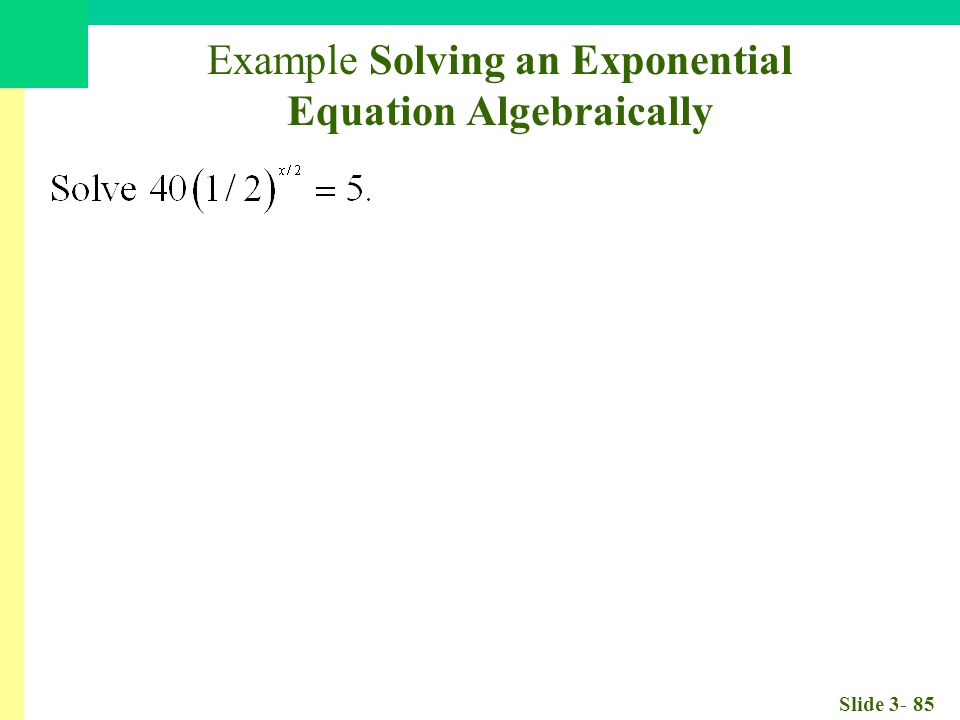 Slide 3- 85 Example Solving an Exponential Equation Algebraically