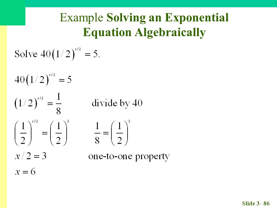 Slide 3- 86 Example Solving an Exponential Equation Algebraically
