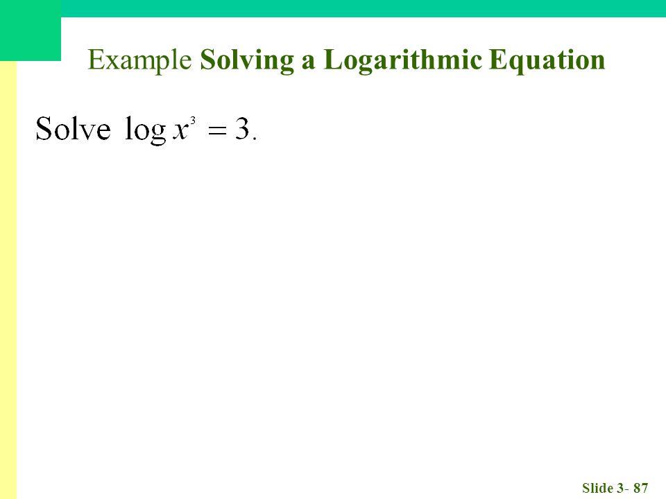 Slide 3- 87 Example Solving a Logarithmic Equation