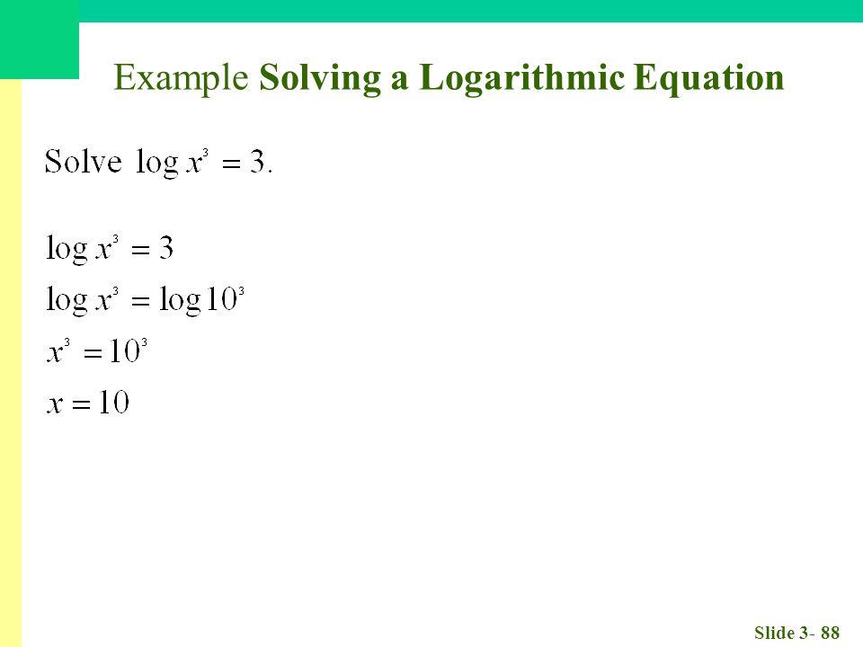 Slide 3- 88 Example Solving a Logarithmic Equation