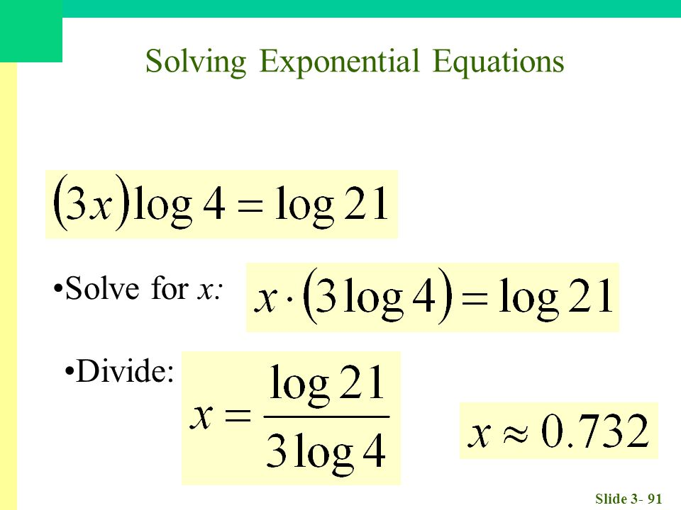 Slide 3- 91 Solve for x: Divide: Solving Exponential Equations
