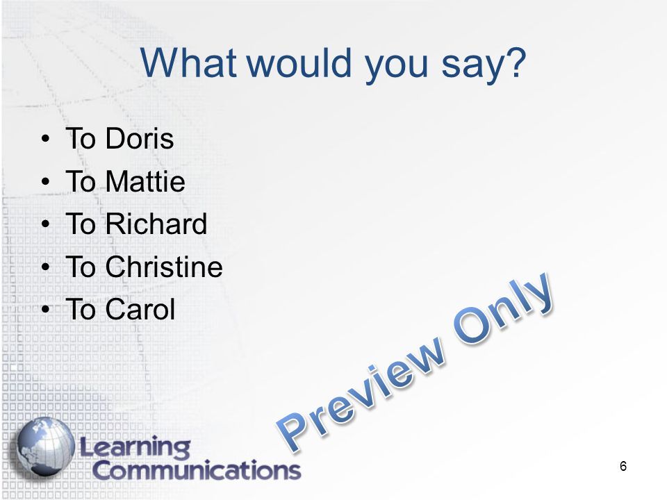What would you say? To Doris To Mattie To Richard To Christine To Carol 6