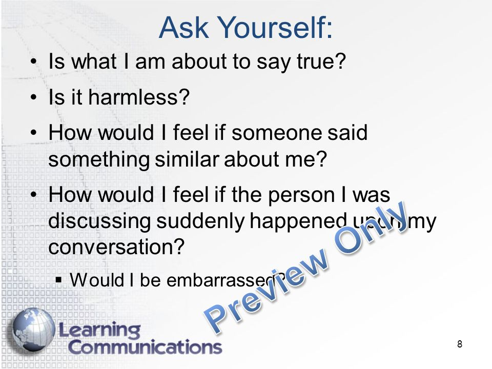 Ask Yourself: Is what I am about to say true.Is it harmless.