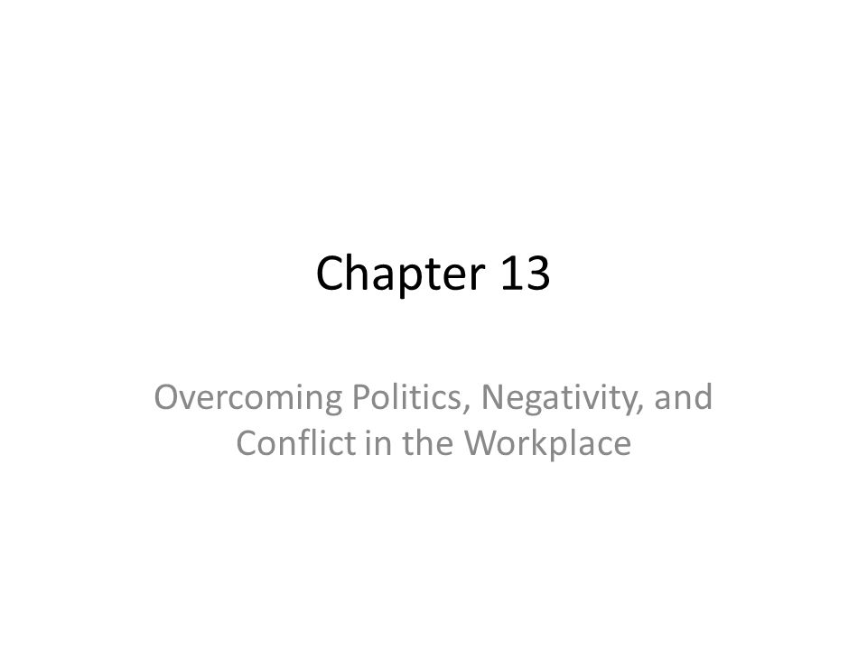 Chapter 13 Overcoming Politics, Negativity, and Conflict in the Workplace
