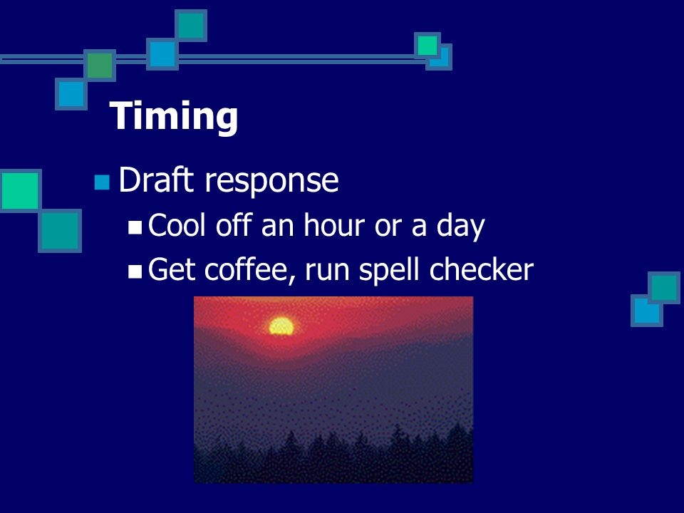 Timing Draft response Cool off an hour or a day Get coffee, run spell checker