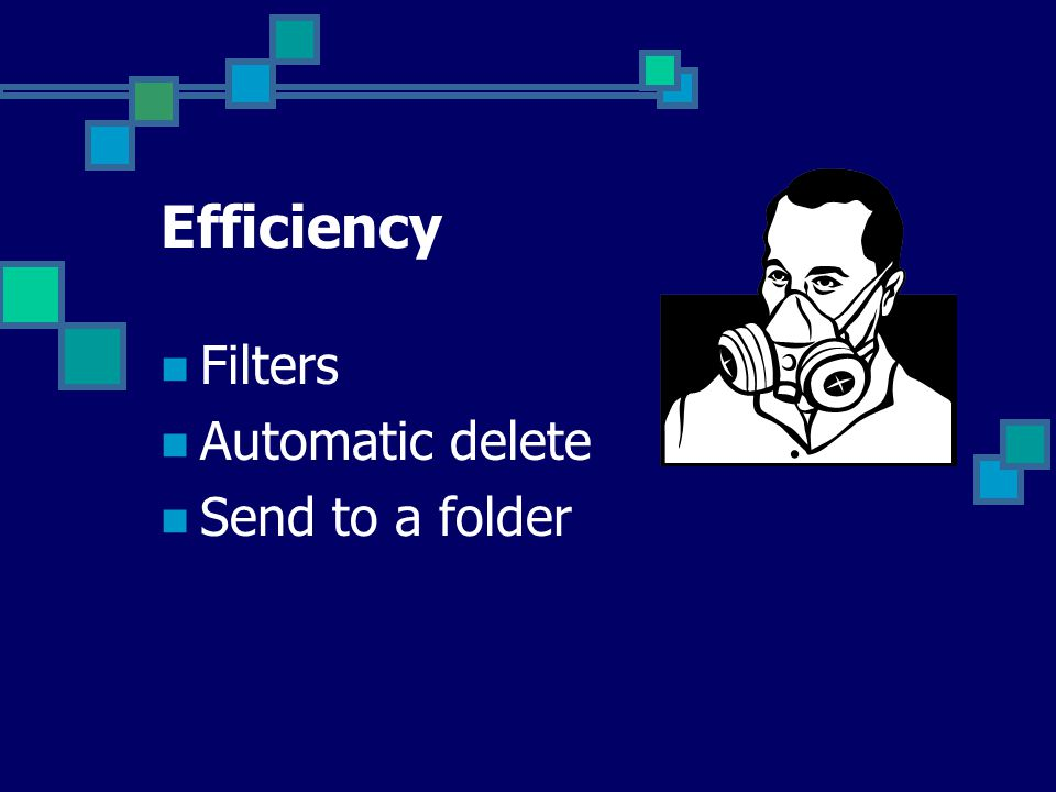 Efficiency Filters Automatic delete Send to a folder