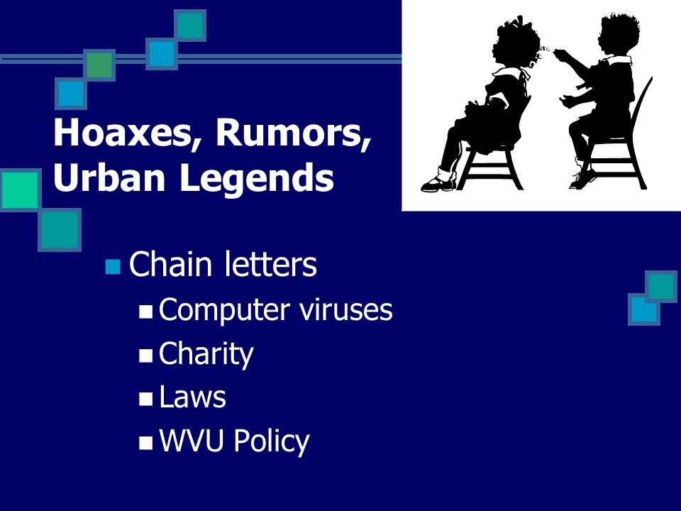 Hoaxes, Rumors, Urban Legends Chain letters Computer viruses Charity Laws WVU Policy