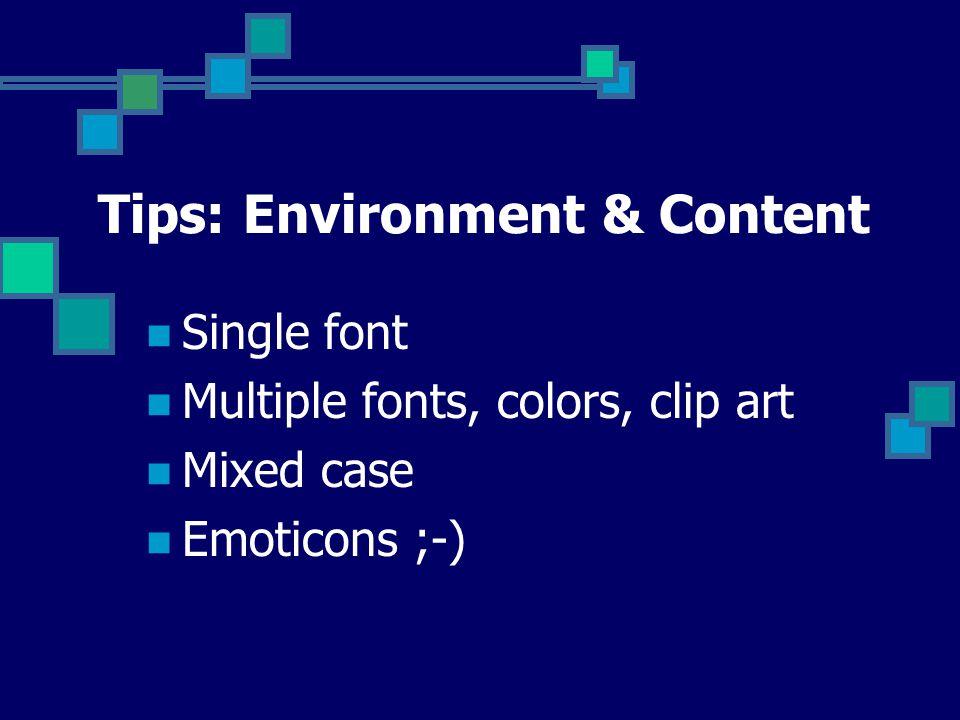 Tips: Environment & Content Single font Multiple fonts, colors, clip art Mixed case Emoticons ;-)