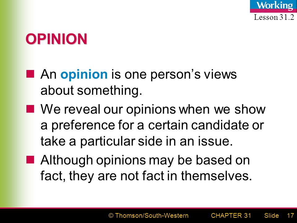 © Thomson/South-WesternSlideCHAPTER 3117 OPINION An opinion is one person's views about something. We reveal our opinions when we show a preference fo