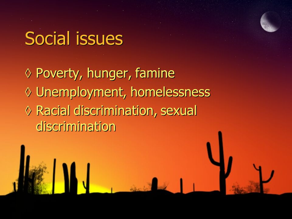 Social issues ◊Poverty, hunger, famine ◊Unemployment, homelessness ◊Racial discrimination, sexual discrimination ◊Poverty, hunger, famine ◊Unemployment, homelessness ◊Racial discrimination, sexual discrimination