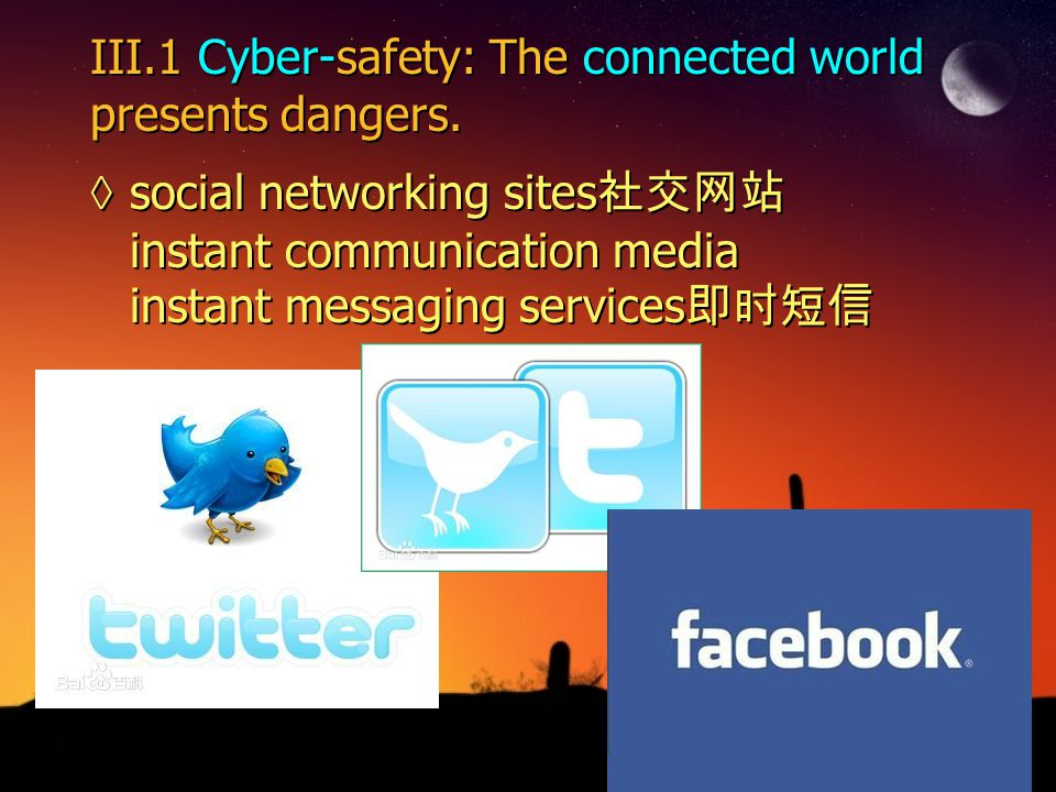 III.1 Cyber-safety: The connected world presents dangers.
