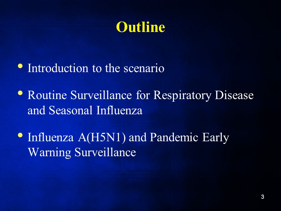 Outline Introduction to the scenario Routine Surveillance for Respiratory Disease and Seasonal Influenza Influenza A(H5N1) and Pandemic Early Warning Surveillance 3
